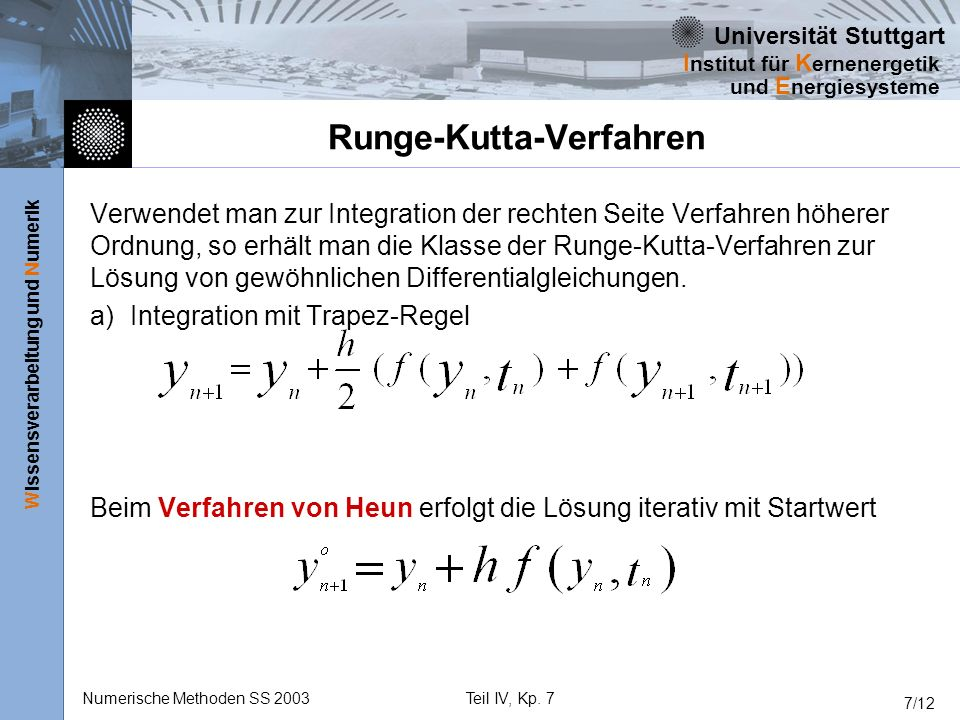 Universität Stuttgart Wissensverarbeitung und Numerik I nstitut für K ernenergetik und E nergiesysteme Numerische Methoden SS 2003Teil IV, Kp. 7 7/12