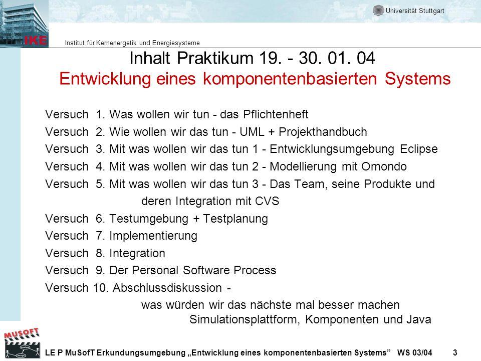 Universität Stuttgart Institut für Kernenergetik und Energiesysteme LE P MuSofT Erkundungsumgebung Entwicklung eines komponentenbasierten Systems WS 03/04 3 Inhalt Praktikum 19.