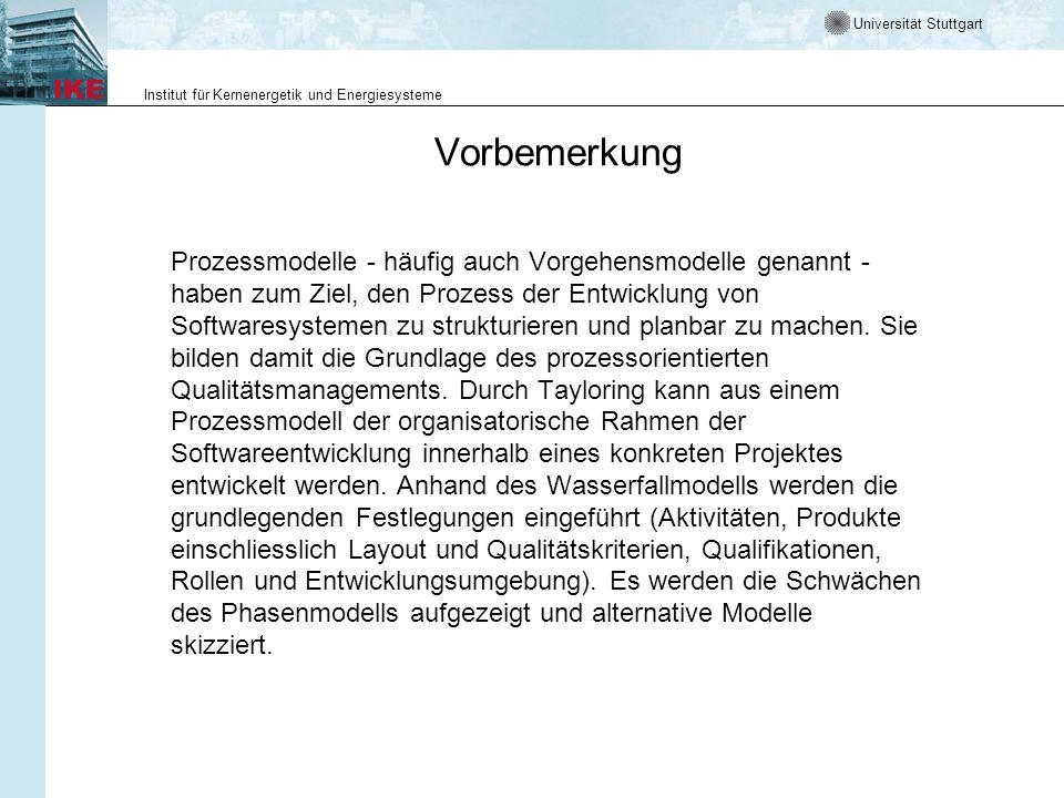 Universität Stuttgart Institut für Kernenergetik und Energiesysteme Prozessmodelle Verwendete Lernobjekte LO 2: Prozessmodell und Management LO 3: Software Entwicklungsprozess LO 4: Vorgehensmodelle LO 5: Iterativ-inkrementelle LO 6: Beispiel für iterativ inkrementelles Vorgehen: der RUP LO 7: Zusammenfassung, Abspann LO 8: Tests zu LM9 LO 9: Definitionen zu LM 9