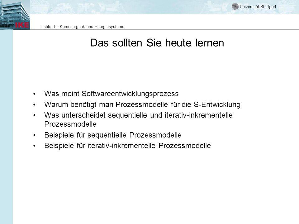 Universität Stuttgart Institut für Kernenergetik und Energiesysteme Das sollten Sie heute lernen Was meint Softwareentwicklungsprozess Warum benötigt