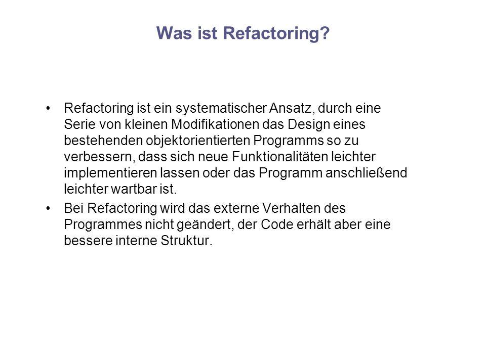 Was ist Refactoring? Refactoring ist ein systematischer Ansatz, durch eine Serie von kleinen Modifikationen das Design eines bestehenden objektorienti