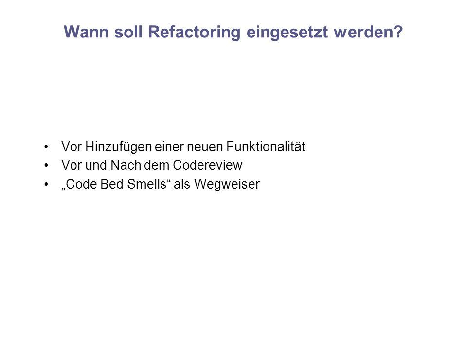Wann soll Refactoring eingesetzt werden? Vor Hinzufügen einer neuen Funktionalität Vor und Nach dem Codereview Code Bed Smells als Wegweiser