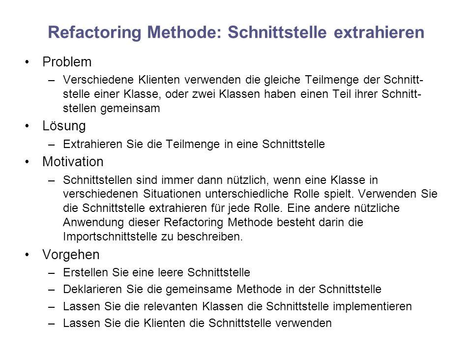 Refactoring Methode: Schnittstelle extrahieren Problem –Verschiedene Klienten verwenden die gleiche Teilmenge der Schnitt- stelle einer Klasse, oder z