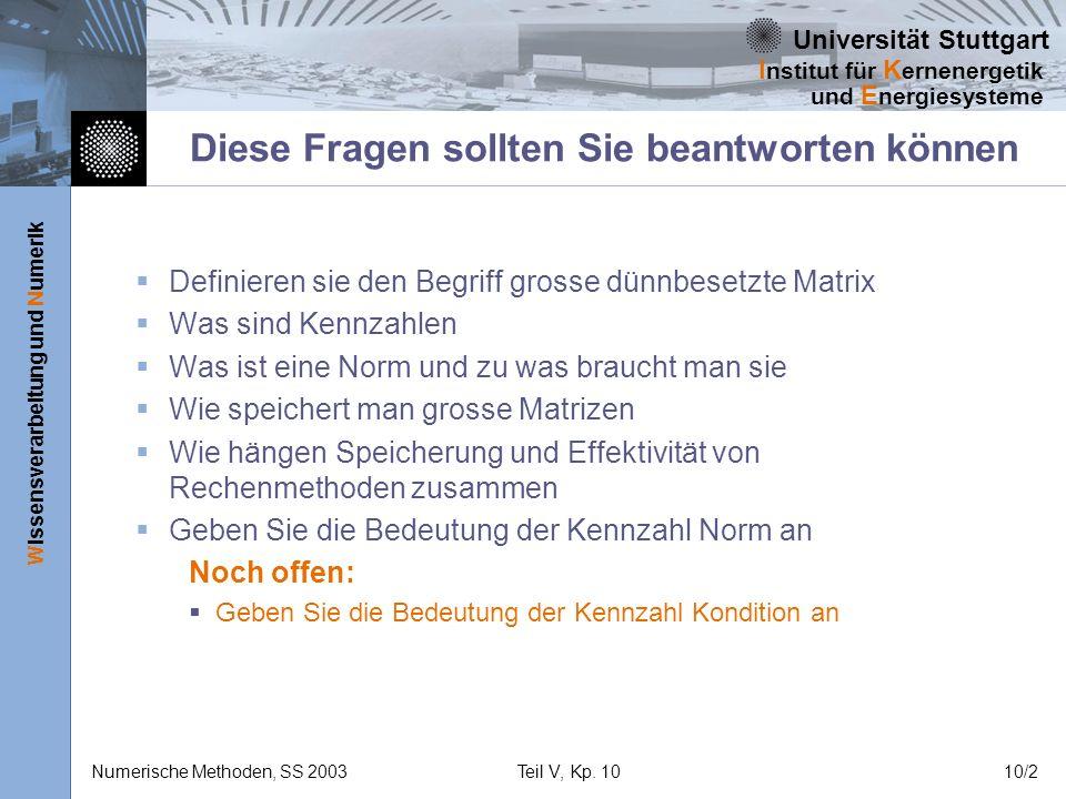 Universität Stuttgart Wissensverarbeitung und Numerik I nstitut für K ernenergetik und E nergiesysteme Numerische Methoden, SS 2003Teil V, Kp. 1010/2