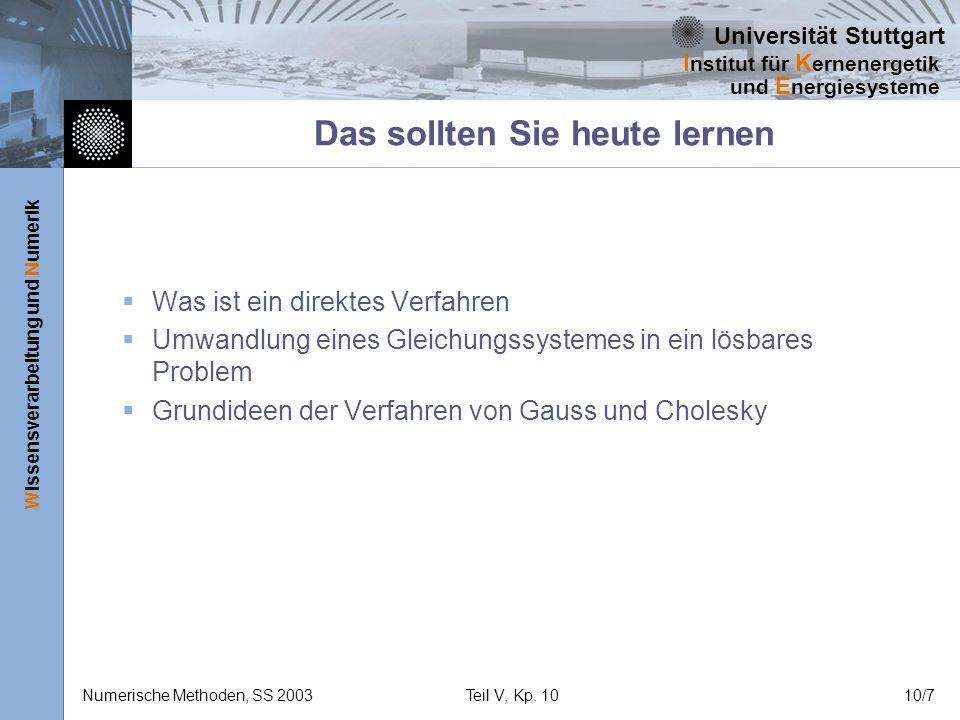 Universität Stuttgart Wissensverarbeitung und Numerik I nstitut für K ernenergetik und E nergiesysteme Numerische Methoden, SS 2003Teil V, Kp. 1010/7