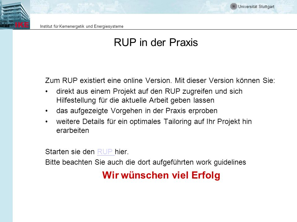 Universität Stuttgart Institut für Kernenergetik und Energiesysteme RUP in der Praxis Zum RUP existiert eine online Version.