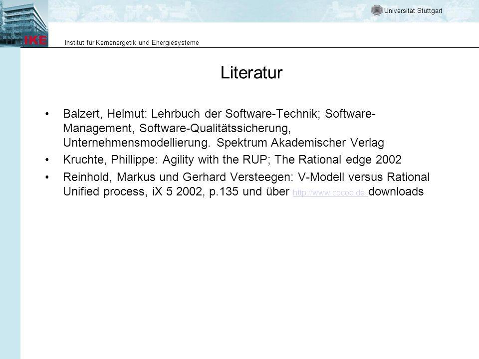 Universität Stuttgart Institut für Kernenergetik und Energiesysteme Literatur Balzert, Helmut: Lehrbuch der Software-Technik; Software- Management, Software-Qualitätssicherung, Unternehmensmodellierung.