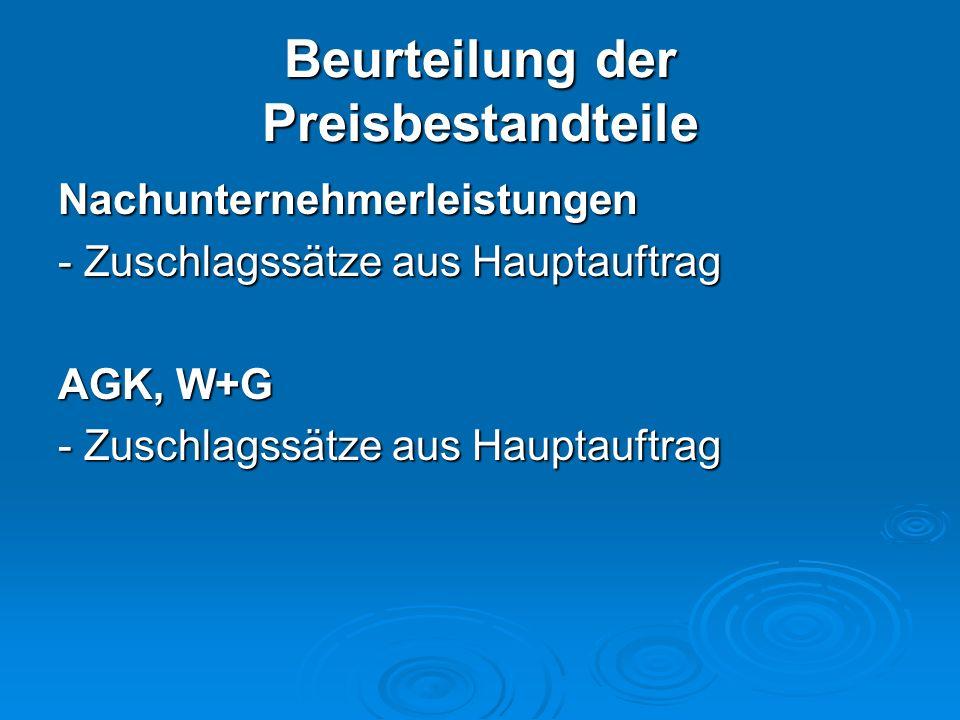 Beurteilung der Preisbestandteile Nachunternehmerleistungen - Zuschlagssätze aus Hauptauftrag AGK, W+G - Zuschlagssätze aus Hauptauftrag
