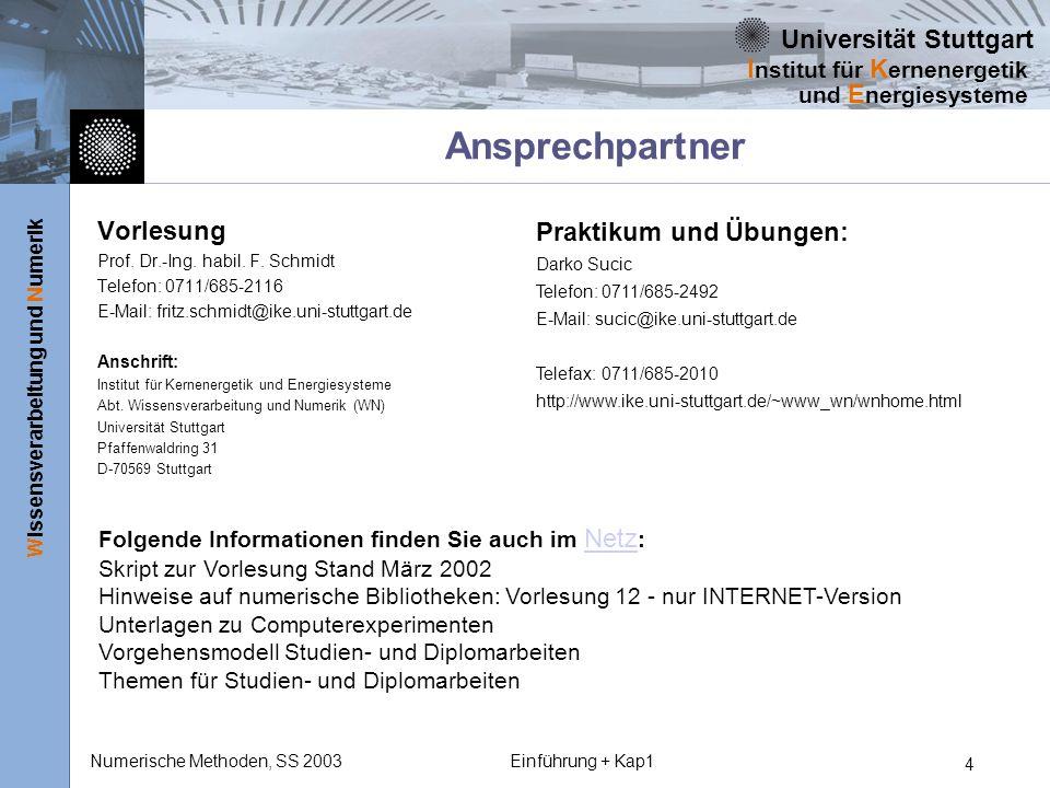 Universität Stuttgart Wissensverarbeitung und Numerik I nstitut für K ernenergetik und E nergiesysteme Numerische Methoden, SS 2003Einführung + Kap1 4