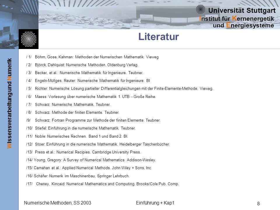 Universität Stuttgart Wissensverarbeitung und Numerik I nstitut für K ernenergetik und E nergiesysteme Numerische Methoden, SS 2003Einführung + Kap1 8
