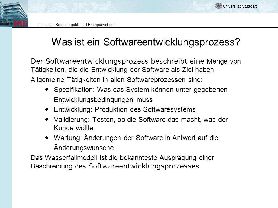 Universität Stuttgart Institut für Kernenergetik und Energiesysteme Was ist ein Softwareentwicklungsprozess? Der Softwareentwicklungsprozess beschreib