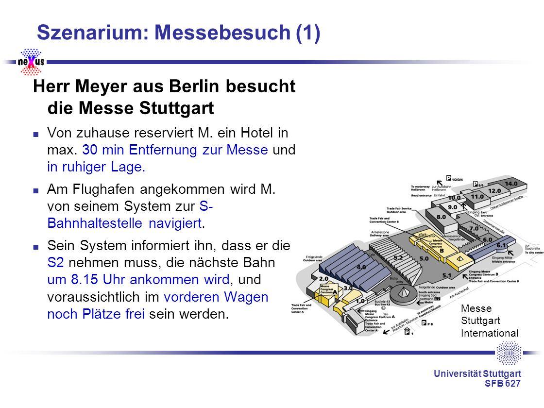 Universität Stuttgart SFB 627 Messe Stuttgart International Szenarium: Messebesuch (1) Herr Meyer aus Berlin besucht die Messe Stuttgart Von zuhause r