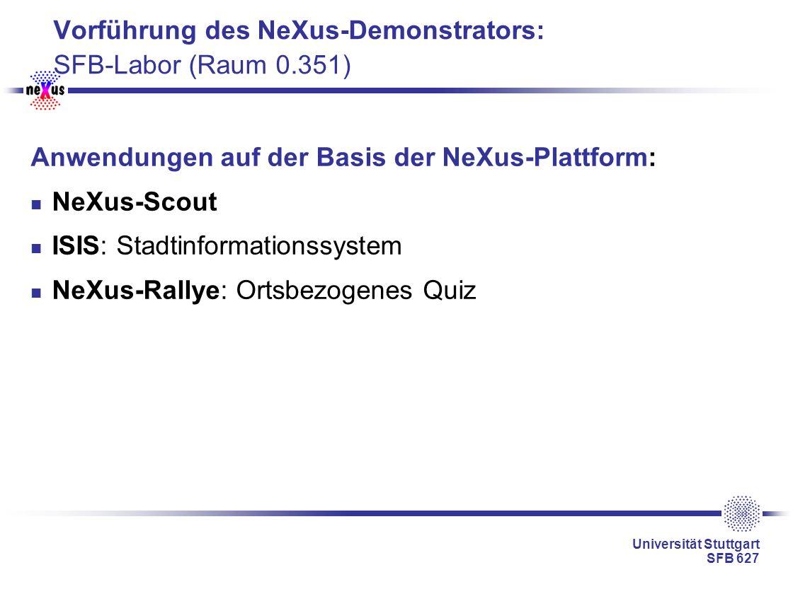 Universität Stuttgart SFB 627 Vorführung des NeXus-Demonstrators: SFB-Labor (Raum 0.351) Anwendungen auf der Basis der NeXus-Plattform: NeXus-Scout IS