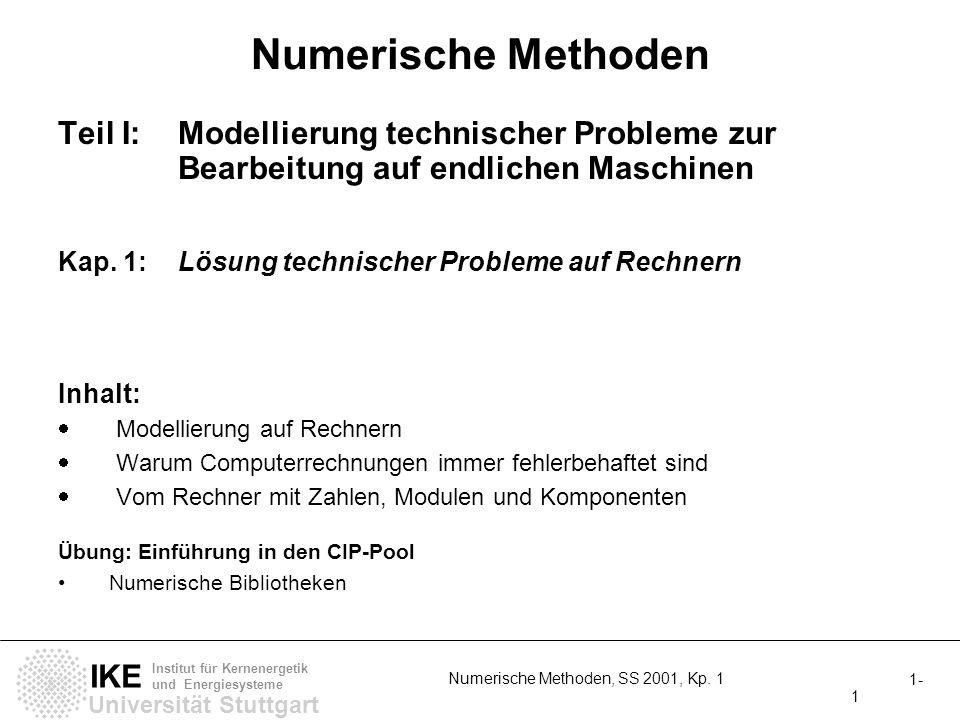 Universität Stuttgart IKE Institut für Kernenergetik und Energiesysteme 1- 1 Numerische Methoden, SS 2001, Kp. 1 Numerische Methoden Teil I: Modellier