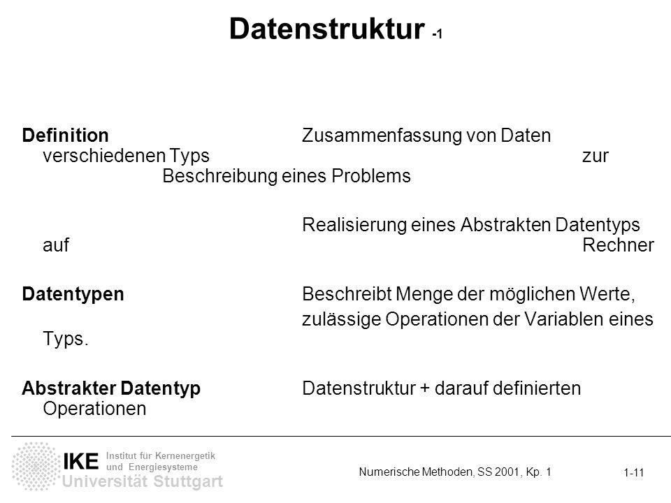 Universität Stuttgart IKE Institut für Kernenergetik und Energiesysteme Numerische Methoden, SS 2001, Kp. 1 1-11 Datenstruktur -1 DefinitionZusammenfa