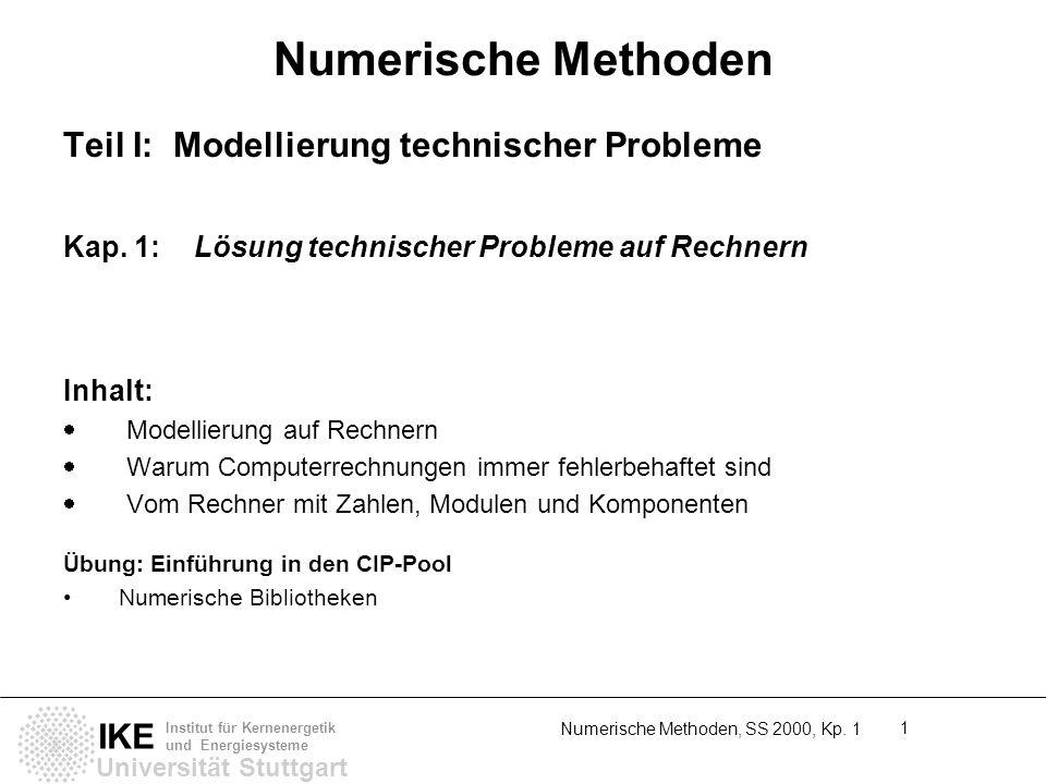 Universität Stuttgart IKE Institut für Kernenergetik und Energiesysteme Numerische Methoden, SS 2000, Kp. 1 1 Numerische Methoden Teil I: Modellierung