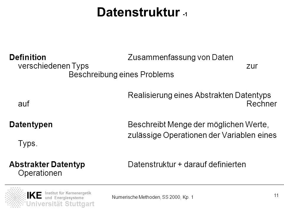 Universität Stuttgart IKE Institut für Kernenergetik und Energiesysteme Numerische Methoden, SS 2000, Kp. 1 11 Datenstruktur -1 DefinitionZusammenfass