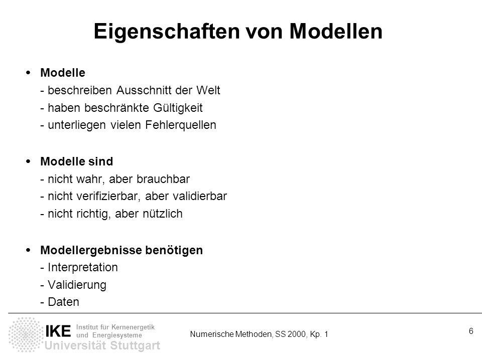 Universität Stuttgart IKE Institut für Kernenergetik und Energiesysteme Numerische Methoden, SS 2000, Kp. 1 6 Eigenschaften von Modellen Modelle - bes
