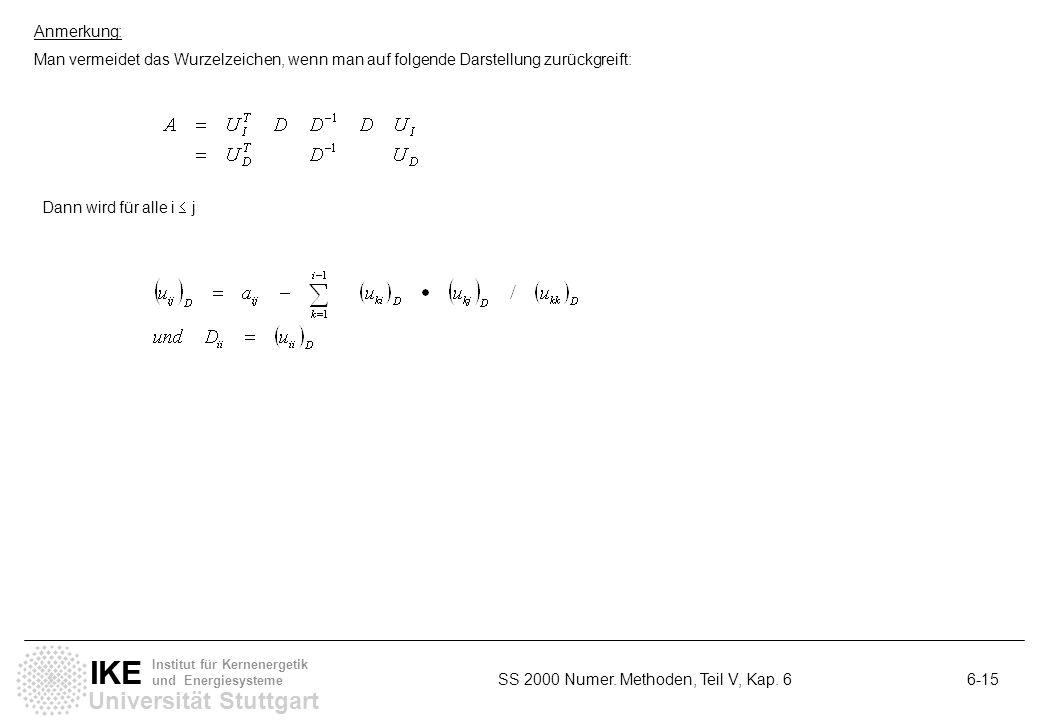 Universität Stuttgart IKE Institut für Kernenergetik und Energiesysteme SS 2000 Numer. Methoden, Teil V, Kap. 6 6-15 Anmerkung: Man vermeidet das Wurz
