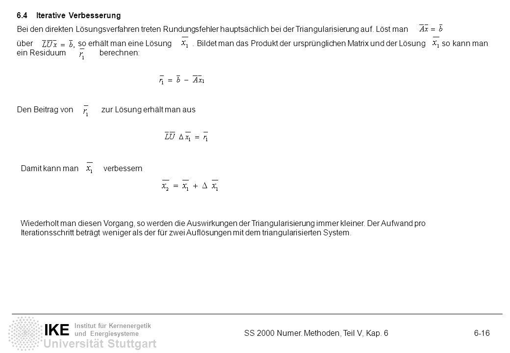 Universität Stuttgart IKE Institut für Kernenergetik und Energiesysteme SS 2000 Numer. Methoden, Teil V, Kap. 6 6-16 6.4Iterative Verbesserung Bei den