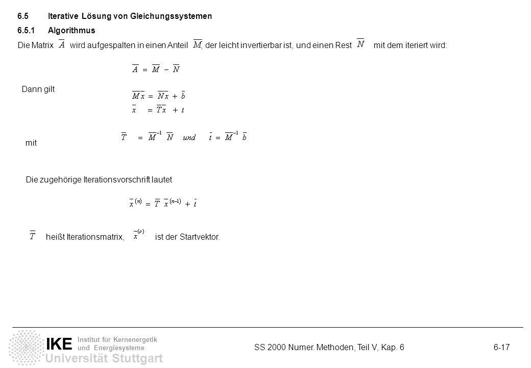 Universität Stuttgart IKE Institut für Kernenergetik und Energiesysteme SS 2000 Numer. Methoden, Teil V, Kap. 6 6-17 6.5Iterative Lösung von Gleichung