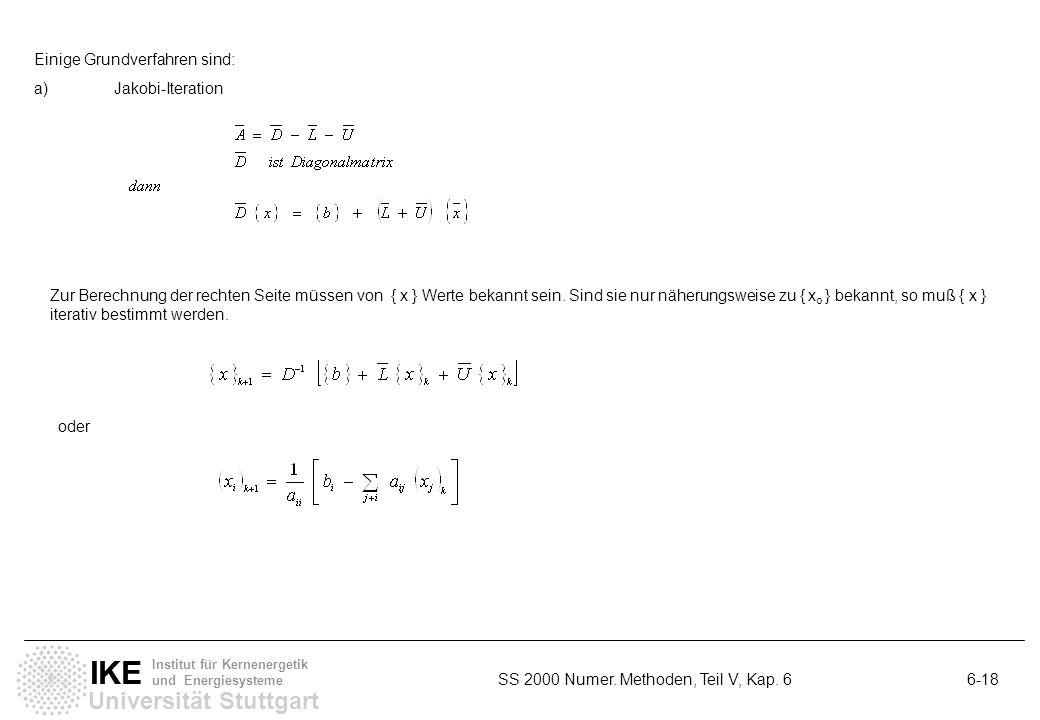 Universität Stuttgart IKE Institut für Kernenergetik und Energiesysteme SS 2000 Numer. Methoden, Teil V, Kap. 6 6-18 Einige Grundverfahren sind: a)Jak