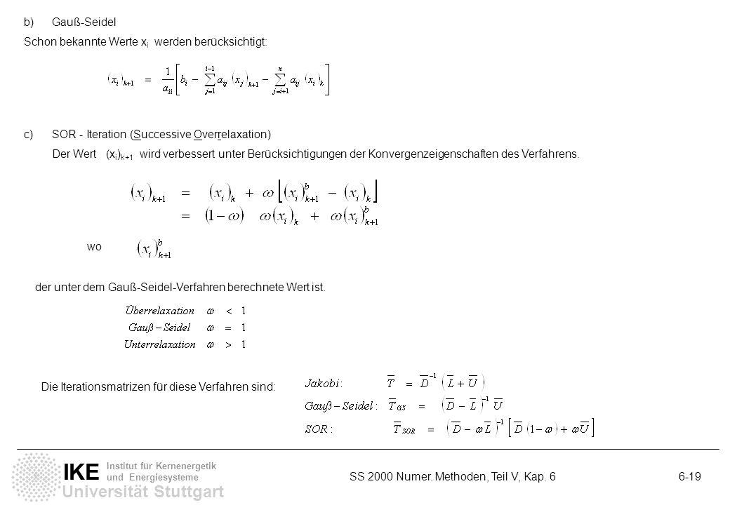 Universität Stuttgart IKE Institut für Kernenergetik und Energiesysteme SS 2000 Numer. Methoden, Teil V, Kap. 6 6-19 b)Gauß-Seidel Schon bekannte Wert