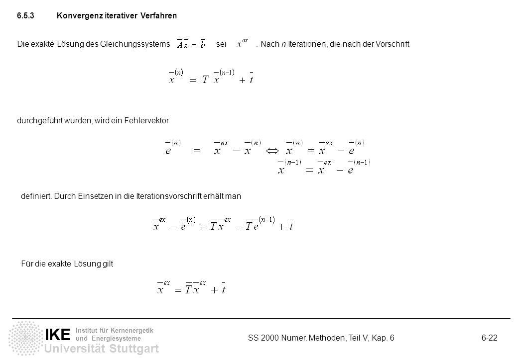 Universität Stuttgart IKE Institut für Kernenergetik und Energiesysteme SS 2000 Numer. Methoden, Teil V, Kap. 6 6-22 6.5.3Konvergenz iterativer Verfah