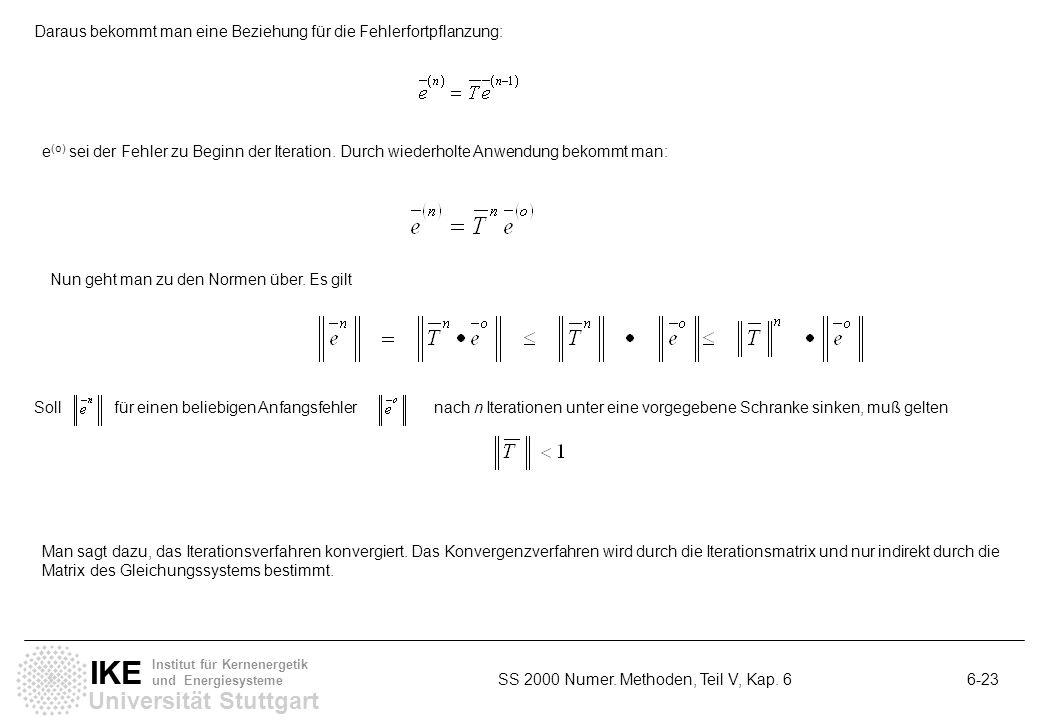 Universität Stuttgart IKE Institut für Kernenergetik und Energiesysteme SS 2000 Numer. Methoden, Teil V, Kap. 6 6-23 Daraus bekommt man eine Beziehung