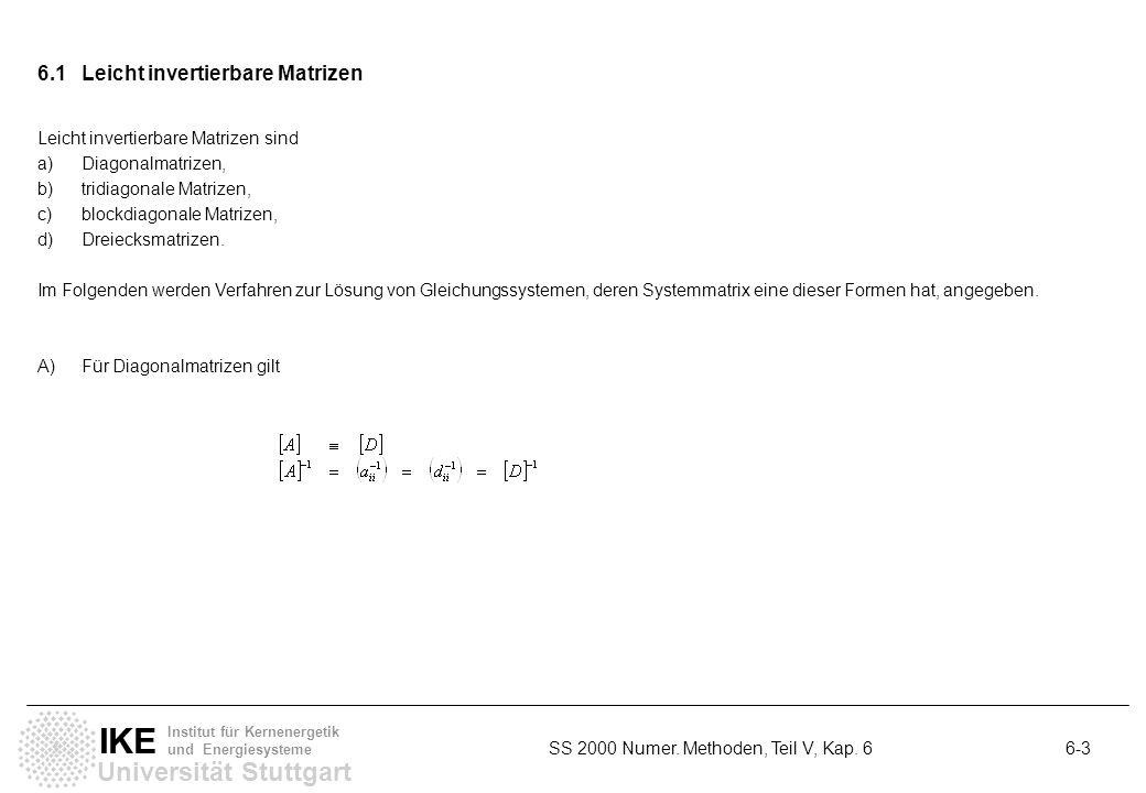 Universität Stuttgart IKE Institut für Kernenergetik und Energiesysteme SS 2000 Numer. Methoden, Teil V, Kap. 6 6-3 6.1Leicht invertierbare Matrizen L