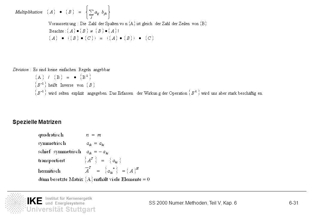 Universität Stuttgart IKE Institut für Kernenergetik und Energiesysteme SS 2000 Numer. Methoden, Teil V, Kap. 6 6-31 Spezielle Matrizen