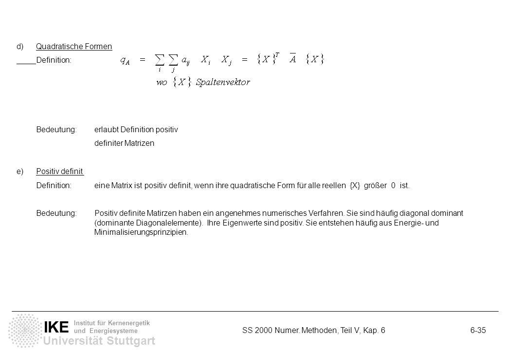 Universität Stuttgart IKE Institut für Kernenergetik und Energiesysteme SS 2000 Numer. Methoden, Teil V, Kap. 6 6-35 d)Quadratische Formen Definition: