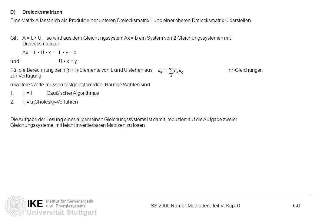Universität Stuttgart IKE Institut für Kernenergetik und Energiesysteme SS 2000 Numer. Methoden, Teil V, Kap. 6 6-6 D)Dreiecksmatrizen Eine Matrix A l