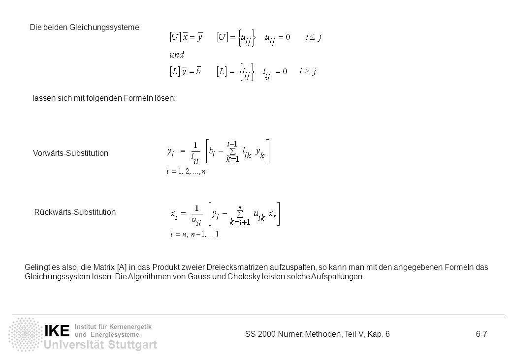 Universität Stuttgart IKE Institut für Kernenergetik und Energiesysteme SS 2000 Numer. Methoden, Teil V, Kap. 6 6-7 Gelingt es also, die Matrix [A] in