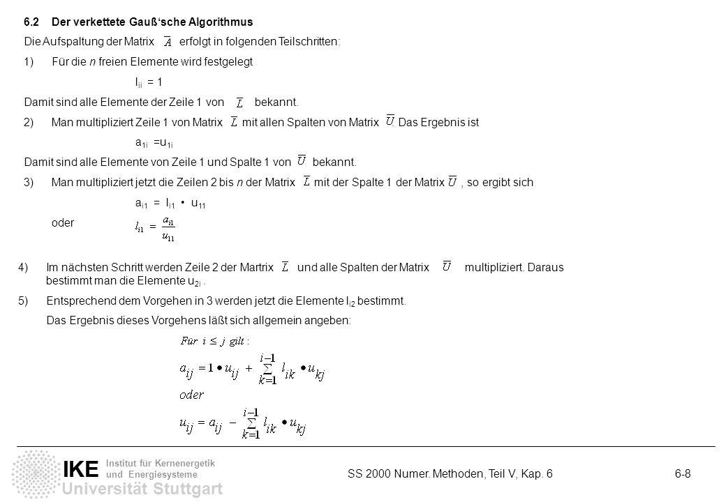 Universität Stuttgart IKE Institut für Kernenergetik und Energiesysteme SS 2000 Numer. Methoden, Teil V, Kap. 6 6-8 6.2Der verkettete Gaußsche Algorit