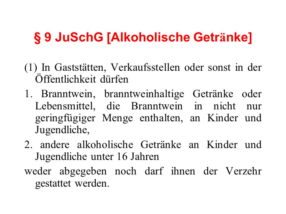 § 9 JuSchG [Alkoholische Getr ä nke] (1) In Gaststätten, Verkaufsstellen oder sonst in der Öffentlichkeit dürfen 1. Branntwein, branntweinhaltige Getr