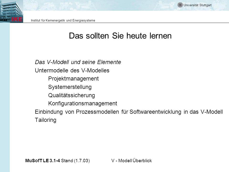 Universität Stuttgart Institut für Kernenergetik und Energiesysteme MuSofT LE 3.1-4 Stand (1.7.03)V - Modell Überblick Warum brauchen wir Vorgehensmodelle .