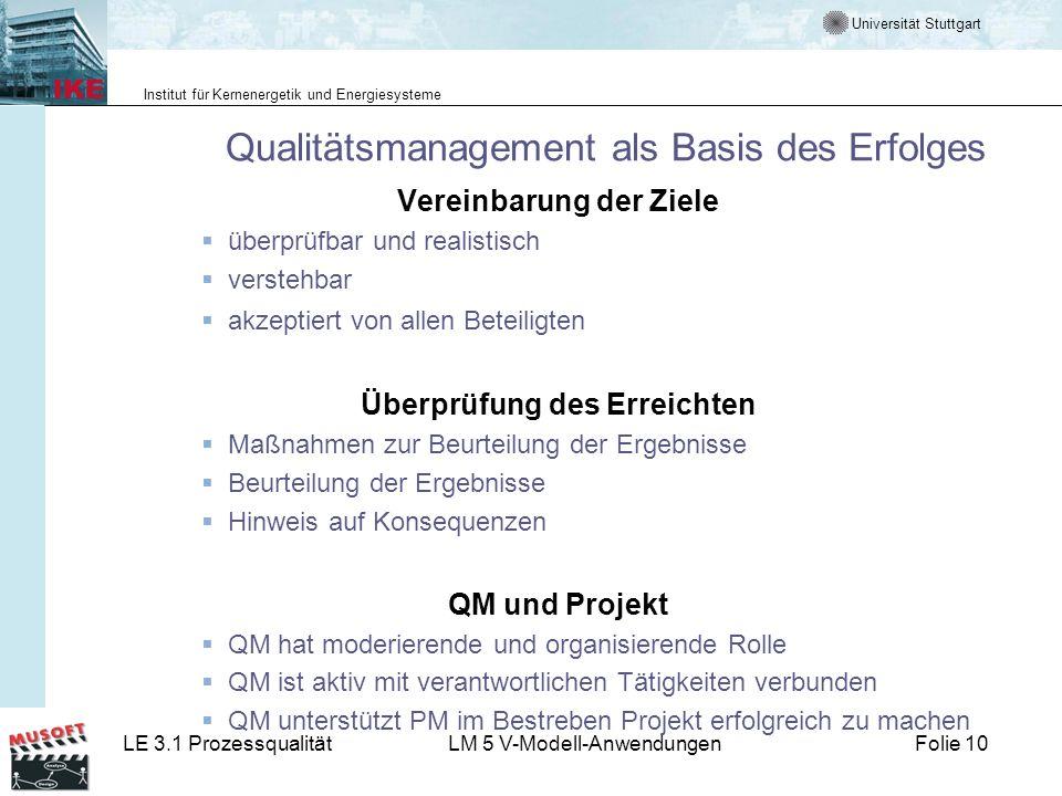 Universität Stuttgart Institut für Kernenergetik und Energiesysteme LE 3.1 ProzessqualitätLM 5 V-Modell-AnwendungenFolie 10 Qualitätsmanagement als Ba