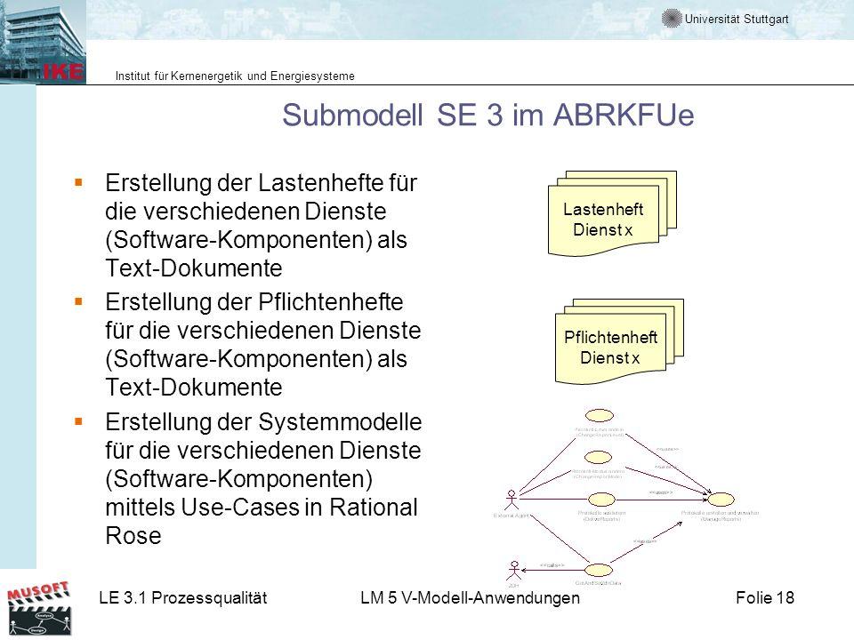 Universität Stuttgart Institut für Kernenergetik und Energiesysteme LE 3.1 ProzessqualitätLM 5 V-Modell-AnwendungenFolie 18 Submodell SE 3 im ABRKFUe