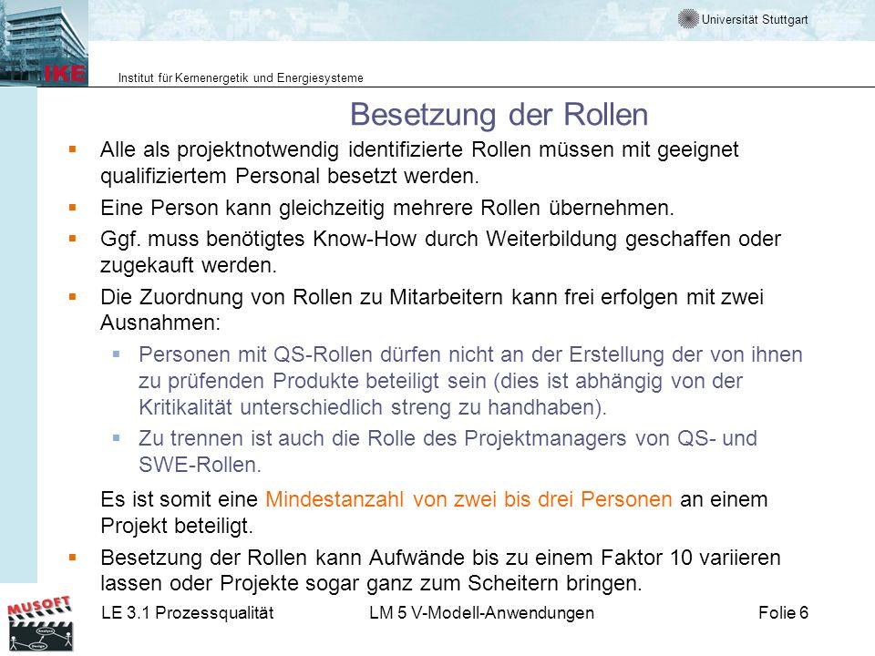 Universität Stuttgart Institut für Kernenergetik und Energiesysteme LE 3.1 ProzessqualitätLM 5 V-Modell-AnwendungenFolie 6 Besetzung der Rollen Alle a