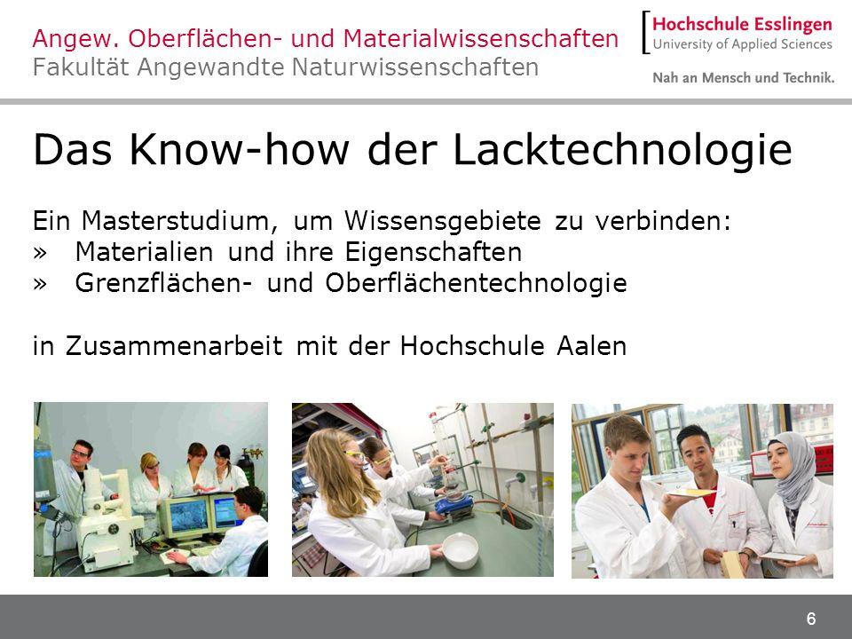 6 Das Know-how der Lacktechnologie Ein Masterstudium, um Wissensgebiete zu verbinden: »Materialien und ihre Eigenschaften »Grenzflächen- und Oberfläch