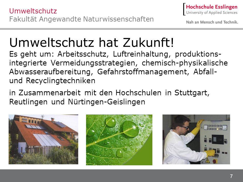 7 Umweltschutz hat Zukunft! Es geht um: Arbeitsschutz, Luftreinhaltung, produktions- integrierte Vermeidungsstrategien, chemisch-physikalische Abwasse