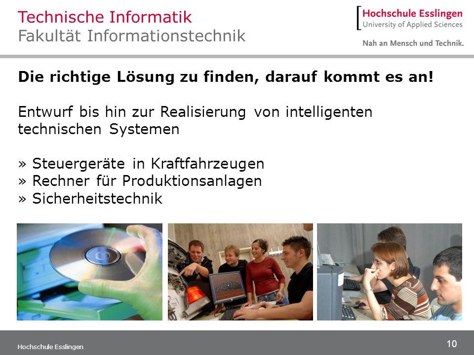 10 Hochschule Esslingen Die richtige Lösung zu finden, darauf kommt es an! Entwurf bis hin zur Realisierung von intelligenten technischen Systemen » S