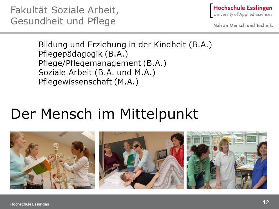 12 Hochschule Esslingen Bildung und Erziehung in der Kindheit (B.A.) Pflegepädagogik (B.A.) Pflege/Pflegemanagement (B.A.) Soziale Arbeit (B.A. und M.