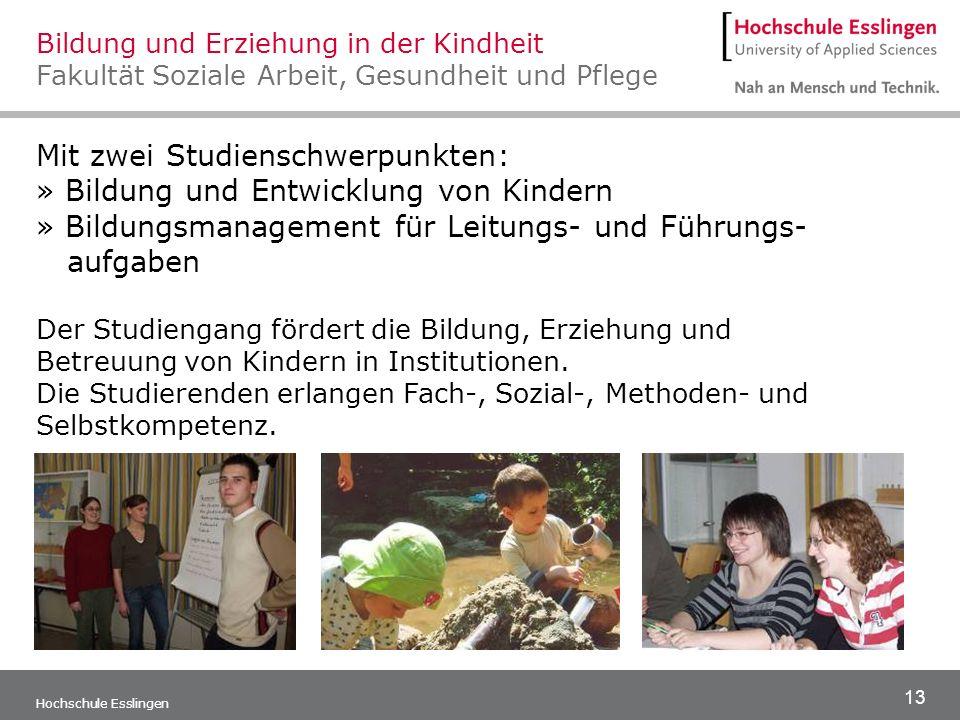 13 Hochschule Esslingen Mit zwei Studienschwerpunkten: » Bildung und Entwicklung von Kindern » Bildungsmanagement für Leitungs- und Führungs- aufgaben