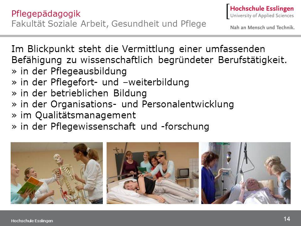 14 Hochschule Esslingen Im Blickpunkt steht die Vermittlung einer umfassenden Befähigung zu wissenschaftlich begründeter Berufstätigkeit. » in der Pfl