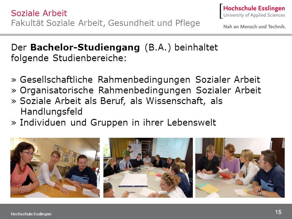 15 Hochschule Esslingen Der Bachelor-Studiengang (B.A.) beinhaltet folgende Studienbereiche: » Gesellschaftliche Rahmenbedingungen Sozialer Arbeit » O