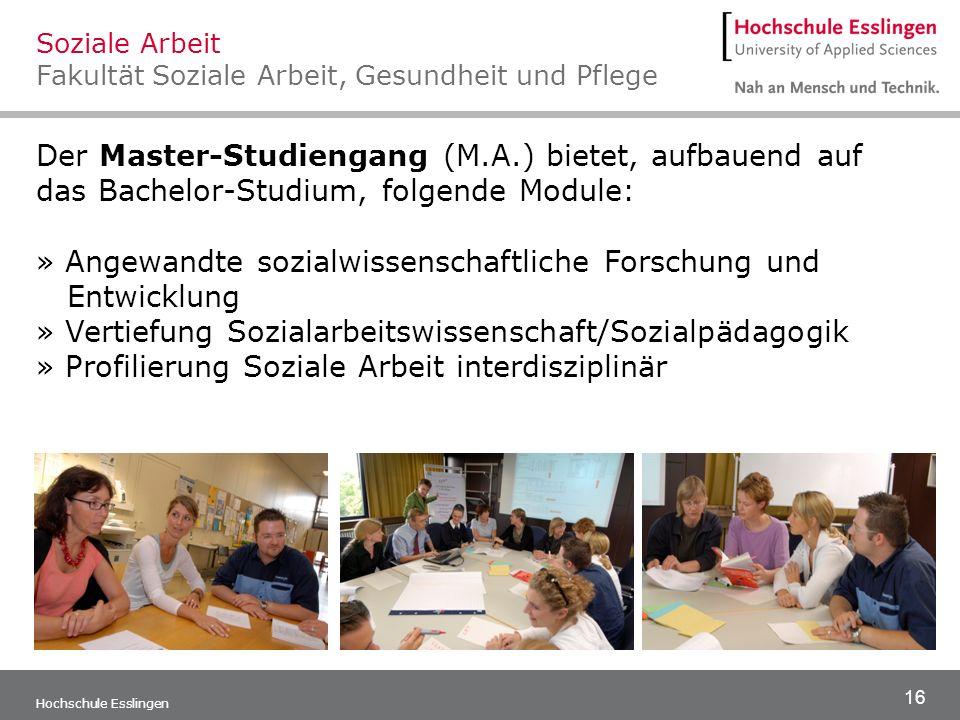 16 Hochschule Esslingen Der Master-Studiengang (M.A.) bietet, aufbauend auf das Bachelor-Studium, folgende Module: » Angewandte sozialwissenschaftlich