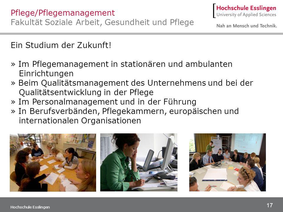 17 Hochschule Esslingen Ein Studium der Zukunft! » Im Pflegemanagement in stationären und ambulanten Einrichtungen » Beim Qualitätsmanagement des Unte