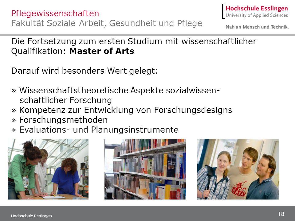 18 Hochschule Esslingen Die Fortsetzung zum ersten Studium mit wissenschaftlicher Qualifikation: Master of Arts Darauf wird besonders Wert gelegt: » W